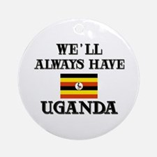 We Will Always Have Uganda Ornament (Round)