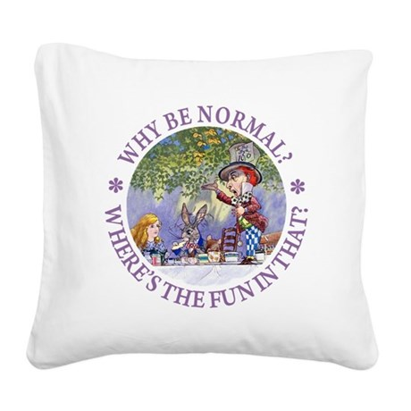 MAD HATTER - WHY BE NORMAL? Square Canvas Pillow