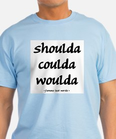 Shoulda Coulda Woulda T-Shirt