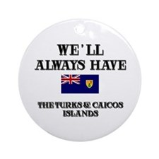 We Will Always Have The Turks & Caicos Islands Orn