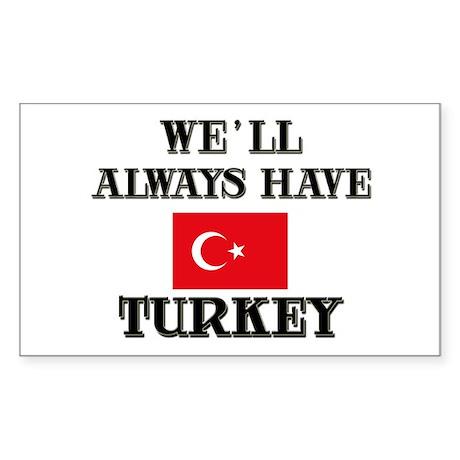 We Will Always Have Turkey Rectangle Sticker