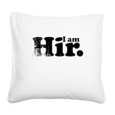 I am Hir. Square Canvas Pillow