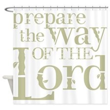 Prepare the Way of the Lord Shower Curtain