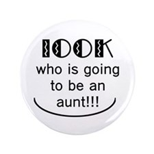 "Look Who Is Going To Be An Aunt 3.5"" Button"