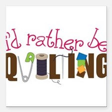 "Is Rather Be Quilting Square Car Magnet 3"" x 3"""