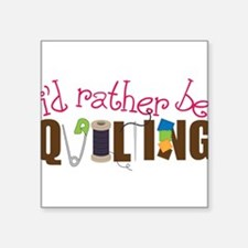 "Is Rather Be Quilting Square Sticker 3"" x 3"""