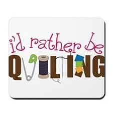Is Rather Be Quilting Mousepad