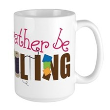 Is Rather Be Quilting Mug