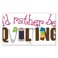 Is Rather Be Quilting Bumper Stickers
