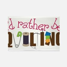 Is Rather Be Quilting Rectangle Magnet