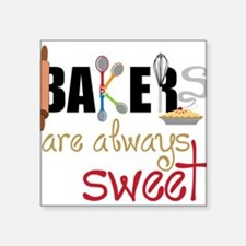 """Bakers Are Always Sweet Square Sticker 3"""" x 3"""""""