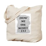 SHOW ME THE MONEY $ Tote Bag