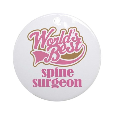 Spine Surgeon (Worlds Best) Ornament (Round)