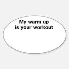 My warm up is your workout Decal