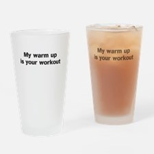 My warm up is your workout Drinking Glass