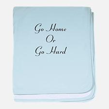 Go Home or Go Hard baby blanket