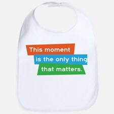 This moment is the only thing that matters. Bib
