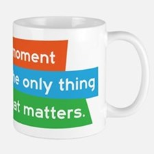 This moment is the only thing that matters. Small Small Mug