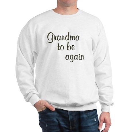 grandmatobeagain.tif Sweatshirt