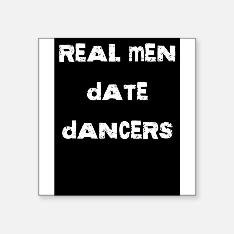 "Real Men Date Dancers Square Sticker 3"" x 3"""