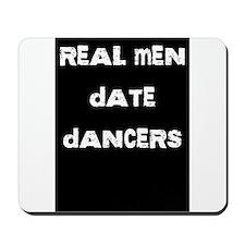 Real Men Date Dancers Mousepad