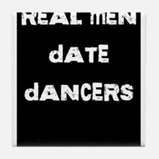 Real Men Date Dancers Tile Coaster