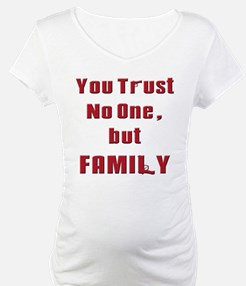 Trust no one but family(white).png Shirt