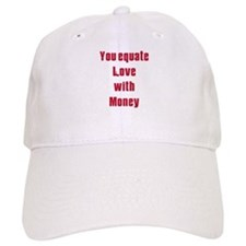 equate love with money.png Baseball Cap
