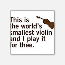 """The world's smallest violin. Square Sticker 3"""" x 3"""