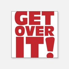 "Get over it! Square Sticker 3"" x 3"""