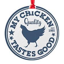 My Chicken Tastes Good Ornament