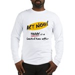 Act Now - Long Sleeve T-Shirt