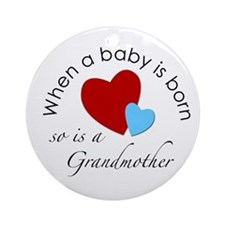 """""""When a baby is born, so is a.."""" Ornament (Round)"""