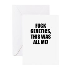 Fuck Genetics, This was all me Greeting Cards (Pk