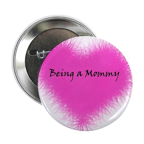 """Heart Being a Mommy 2.25"""" Button"""