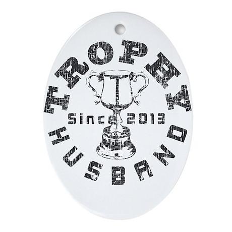 Trophy Husband Since 2013 Ornament (Oval)