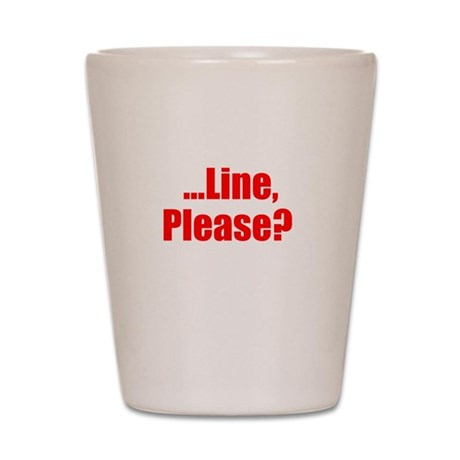 Line Please? Shot Glass
