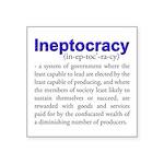 "Ineptocracy Square Sticker 3"" x 3"""