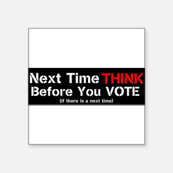 "Next Time Think Square Sticker 3"" x 3"""