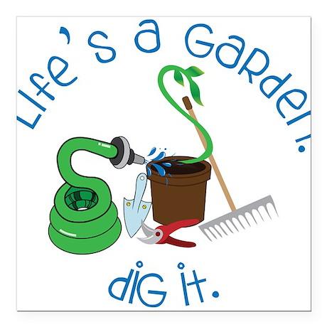 "Lifes A Garden Square Car Magnet 3"" x 3"""