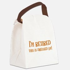 Im retired - this is dressed up! Canvas Lunch Bag