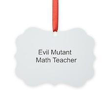 Evil Mutant Math Teacher Ornament