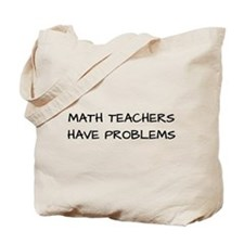 Math Teachers Have Problems Tote Bag