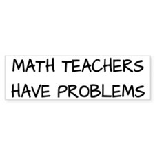 Math Teachers Have Problems Bumper Sticker