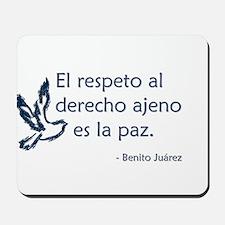 El respeto al derecho ajeno es la paz Mousepad