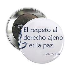 """El respeto al derecho ajeno es la paz 2.25"""" Button"""