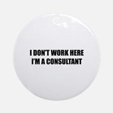 I Don't Work Here. I'm A Consultant Ornament (Roun