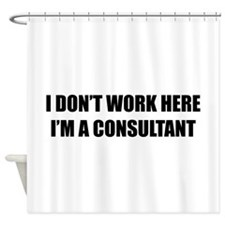 I Don't Work Here. I'm A Consultant Shower Curtain