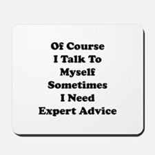 Sometimes I Need Expert Advice Mousepad