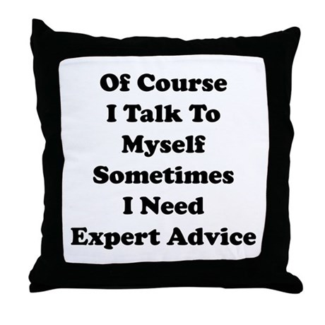 Sometimes I Need Expert Advice Throw Pillow by BrightDesign